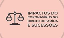 Os impactos do Coronavírus no direito de família e sucessões